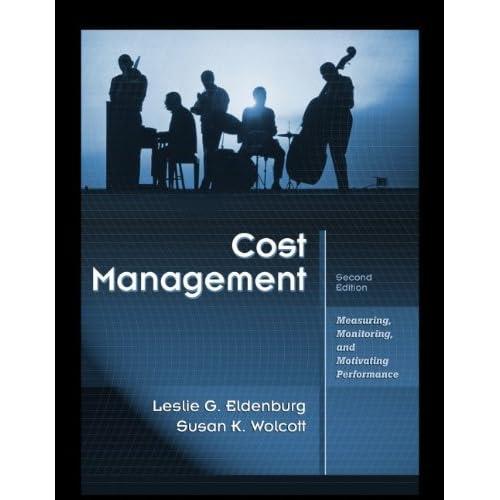 Cost Management: Measuring, Monitoring, and Motivating Performance Leslie G. Eldenburg and Susan K. Wolcott