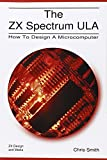 img - for The ZX Spectrum Ula: How to Design a Microcomputer (ZX Design Retro Computer) book / textbook / text book