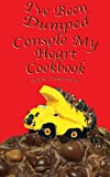 I've Been Dumped Console My Heart Cookbook