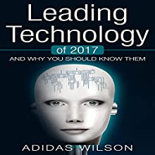 Leading Technology of 2017: And Why You Should Know Them Audiobook by Adidas Wilson Narrated by Bill Georato