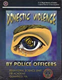 Domestic violence by police officers: A compilation of papers submitted to the Domestic Violence by Police Officers Conference at the FBI Academy, Quantico, VA