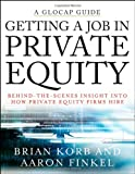 Getting a Job in Private Equity: Behind the Scenes Insight into How Private Equity Funds Hire (Glocap Guides)
