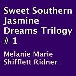 Sweet Southern Jasmine Dreams Trilogy # 1 | Melanie Marie Shifflett Ridner