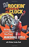 Marshall Lytle Still Rockin' Around the Clock: My Life in Rock N' Roll's First Super Group, Bill Haley and the Comets