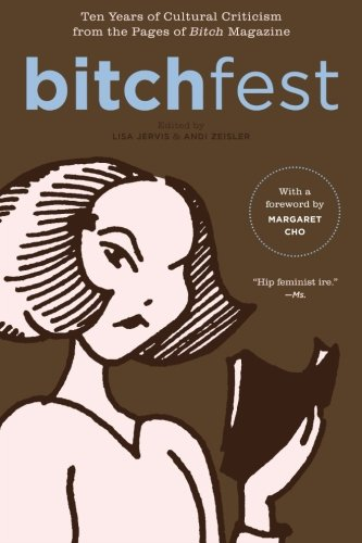 BITCHfest: Ten Years of Cultural Criticism from the Pages...
