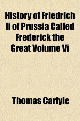 History of Friedrich Ii of Prussia Called Frederick the Great Volume Vi