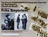 img - for The Private Afrikakorps Photograph Collection of Rommel's Chief-Of Staff Generalleutnant Fritz Bayerlein book / textbook / text book