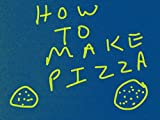 How To Make Pizza: Simple Easy Steps
