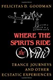 img - for Where the Spirits Ride the Wind: Trance Journeys and Other Ecstatic Experiences (A Midland Book) book / textbook / text book