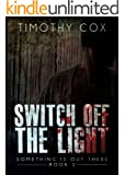 Switch off the Light (Something Is Out There, Book 1)