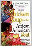 Chicken Soup for the African American Soul - Celebrating and Sharing Our Culture One Story At a Time