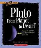 Pluto: From Planet to Dwarf (True Books: Space)