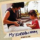 My Korean Mom (       ungekürzt) von Mary H. K. Choi Gesprochen von: Mary H. K. Choi