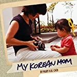 My Korean Mom | Mary H. K. Choi