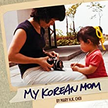 My Korean Mom (       UNABRIDGED) by Mary H. K. Choi Narrated by Mary H. K. Choi