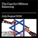 The Case for Offshore Balancing | John J. Mearsheimer,Stephen M. Walt