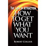 The Law of Attraction: How To Get What You Want ~ Robert Collier