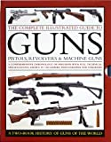 img - for The Complete Illustrated Guide To GUNS - Pistols, Revolvers & Machine Guns: A Two-Book History Of Guns Of The World book / textbook / text book
