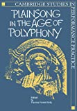 img - for Plainsong in the Age of Polyphony (Cambridge Studies in Performance Practice) book / textbook / text book