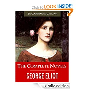 THE COMPLETE NOVELS OF GEORGE ELIOT (Special Kindle Illustrated and Annotated Edition) All of George Eliot's Unabridged...