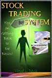 Stock Trading System: Tips on Getting Back to the Basics!