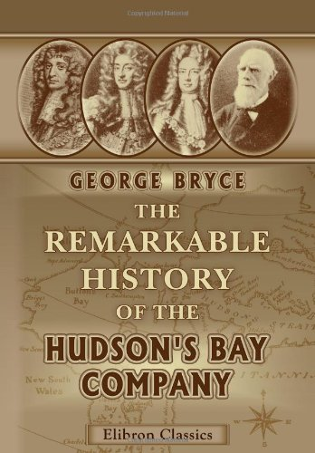 The Remarkable History Of The Hudson'S Bay Company: Including That Of The French Traders Of North-Western Canada And Of The North-West, Xy, And Astor Fur Companies front-283257