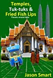 Temples, Tuk-tuks and Fried Fish Lips: Travels Around Asia
