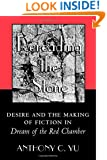 Rereading the Stone: Desire and the Making of Fiction in Dream of the Red Chamber.