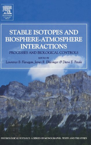Stable Isotopes and Biosphere - Atmosphere Interactions: Processes and Biological Controls (Physiological Ecology) PDF