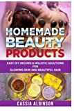 Homemade Beauty Products: Easy DIY Recipes & Holistic Solutions  for  Glowing Skin and Beautiful Hair (Epsom Salt, Essential Oils, Natural Remedies) (Volume 1)