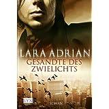 """Gesandte des Zwielichtsvon """"Lara Adrian"""""""