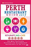 Perth Restaurant Guide 2017: Best Rated Restaurants in Perth, Australia - 500 Restaurants, Bars and Cafés recommended for Visitors, 2017