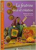 echange, troc Marianne Byrne-Goarin, Julien Clapot - La feutrine : Déco et création