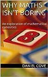 Why Maths Isn't Boring: An exploration of mathematical curiosities