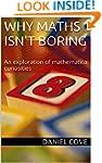 Why Maths Isn't Boring: An exploratio...