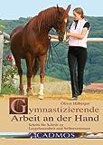 Gymnastizierende Arbeit an der Hand: Schritt für Schritt zu Losgelassenheit und Selbstvertrauen (Cadmos Pferdebuch) title=