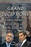 Grand Deceptions: Zionist Intrigue in the 20th and 21st Cent...