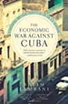 The Economic War Against Cuba: A Hist...