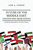 img - for Future of the Middle East - United Pan-Arab States: Divided by Imperialism, United by Destiny book / textbook / text book