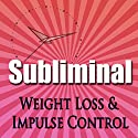 Subliminal Weight Loss & Impulse Control: Natural Appetite Supression, Block Cortisol, Stop Night Eating, Motivation Meditation Speech by Subliminal Hypnosis Narrated by Joel Thielke