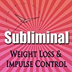 Subliminal Weight Loss & Impulse Control: Natural Appetite Supression, Block Cortisol, Stop Night Eating, Motivation Meditation | Subliminal Hypnosis
