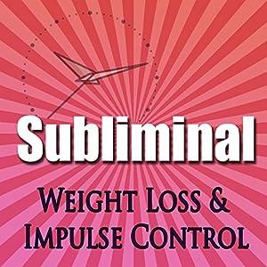 Subliminal Weight Loss & Impulse Control Speech
