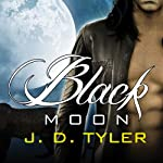 Black Moon: Alpha Pack Series, Book 3 (       UNABRIDGED) by J. D. Tyler Narrated by Kirsten Potter