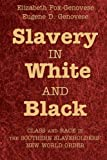 Slavery in White and Black: Class and Race in the Southern Slaveholders' New World Order (0521721814) by Fox-Genovese, Elizabeth