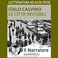 Le città invisibili (       ABRIDGED) by Italo Calvino Narrated by Moro Silo