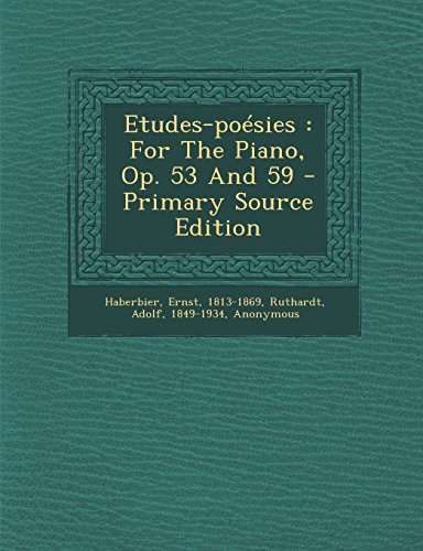 Etudes-Poesies: For the Piano, Op. 53 and 59 - Primary Source Edition