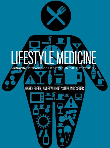 Lifestyle Medicine: Managing Diseases of Lifestyle in the 21st Century. Garry Egger, Andrew Binns and Stephan Rossner
