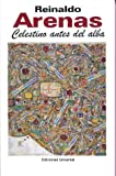 Celestino Antes Del Alba (Coleccion Caniqui) (Spanish Edition) (0897297725) by Reinaldo Arenas