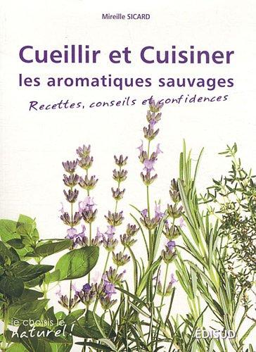 Cueillir et cuisiner les aromatiques sauvages recettes - Cuisiner les herbes sauvages ...