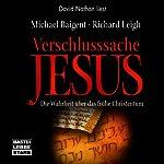 Verschlusssache Jesus: Die Wahrheit über das frühe Christentum | Michael Baigent,Richard Leigh